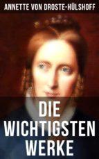 Die wichtigsten Werke von Annette von Droste-Hülshoff (ebook)