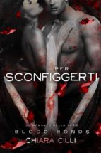 Per Sconfiggerti (Blood Bonds #6) (ebook)