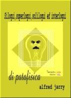 Siloqui, superloqui, soliloqui ed interloqui di patafisica (ebook)