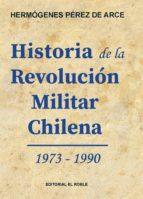 Historia de la Revolución Militar Chilena 1973 - 1990 (ebook)