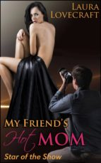 My Friend's Hot Mom: Star of the Show (ebook)