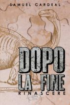 Dopo La Fine: Rinascere (ebook)