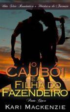 O Caubói E A Filha Do Fazendeiro (Parte Cinco) Uma Série Romântica E Histórica De Faroeste (ebook)