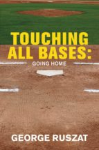 TOUCHING ALL BASES: GOING HOME