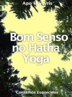 Bom Senso No Hatha Yoga: Conselhos Esquecidos (ebook)