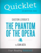 QUICKLET ON GASTON LEROUX'S THE PHANTOM OF THE OPERA (CLIFFSNOTES-LIKE SUMMARY, ANALYSIS, AND COMMENTARY)