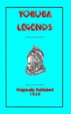 YORUBA LEGENDS - 40 myths, legends, fairy tales and folklore stories from the Yoruba of West Africa (ebook)