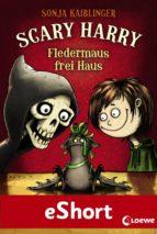 Scary Harry - Fledermaus frei Haus (ebook)