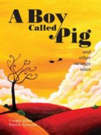 A BOY CALLED PIG AND OTHER STRANGE TALES