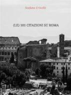 (le) 101 Citazioni su Roma (ebook)