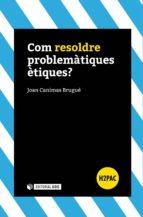 Com resoldre problemàtiques ètiques? (ebook)