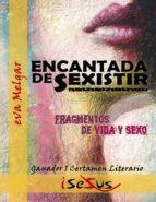 ENCANTADA DE SEXISTIR. FRAGMENTOS DE VIDA Y SEXO (ebook)