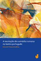 A recriação da comédia romana no teatro português (ebook)