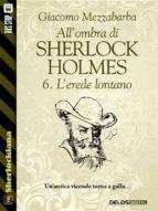 All'ombra di Sherlock Holmes - 6. L'erede lontano (ebook)
