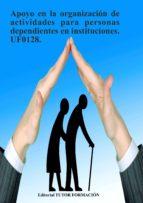APOYO EN LA ORGANIZACIÓN DE ACTIVIDADES PARA PERSONAS DEPENDIENTES EN INSTITUCIONES. UF0128.