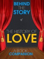 THE HISTORY OF LOVE - BEHIND THE STORY (A BOOK COMPANION)