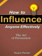 HOW TO INFLUENCE ANYONE EFFECTIVELY