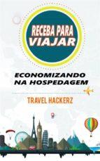 Receba Para Viajar: Economizando Na Hospedagem (Corte De Gastos, Segredos, Dicas, Guia, Orçamentos) (ebook)