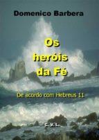 Os Heróis Da Fé  De Acordo Com Hebreus 11 (ebook)
