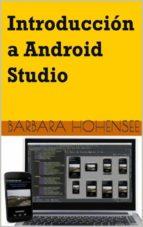 Introducción A Android Studio. Incluye Proyectos Reales Y El Código Fuente (ebook)