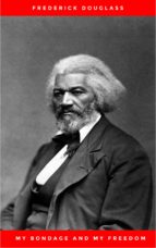 My Bondage and My Freedom (1855),by Frederick Douglass and Dr. Jame M'Cune Smith: Part I.-Life as a Slave. Part II.-Life as a Freeman. (ebook)