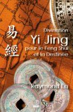 Divination Yi Jing pour le Feng Shui et la Destinée (ebook)