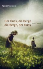 DER FLUSS, DIE BERGE - DIE BERGE, DER FLUSS