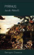 Pyrrhus (Serapis Classics) (ebook)