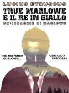 True Marlowe e il Re in Giallo (ebook)