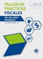 Taller de prácticas fiscales. ISR, IVA, IMSS, Infonavit 2019 (ebook)