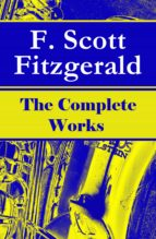The Complete Works of F. Scott Fitzgerald: The Great Gatsby, Tender Is the Night, This Side of Paradise, The Curious Case of Benjamin Button, The Beautiful and Damned, The Love of the Last Tycoon and many more stories… (ebook)
