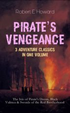 PIRATE'S VENGEANCE ? 3 ADVENTURE CLASSICS IN ONE VOLUME: THE ISLE OF PIRATE'S DOOM, BLACK VULMEA & SWORDS OF THE RED BROTHERHOOD