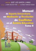 MANUALES DE EXPERTO UNIVERSITARIO EN MEDIACIÓN Y RESOLUCIÓN DE CONFLICTOS EN EL ÁMBITO EDUCATIVO: EL CONFLICTO -TOMO 2-