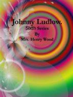 Johnny Ludlow: Sixth Series (ebook)