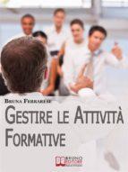 Gestire le attività formative. Strategie per Organizzare Corsi di Successo e Valutare l'Efficacia della Formazione. (Ebook Italiano - Anteprima Gratis) (ebook)