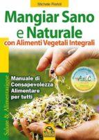 Mangiar Sano e Naturale con Alimenti Vegetali Integrali (ebook)