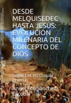DESDE MELQUISEDEC HASTA JESÚS: EVOLUCIÓN MILENARIA DEL CONCEPTO DE DIOS (SEGÚN LOS ESCRITOS DE URANTIA) (ebook)