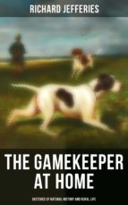 THE GAMEKEEPER AT HOME: SKETCHES OF NATURAL HISTORY AND RURAL LIFE
