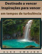 Destinado A Vencer: Inspirações Para Vencer Em Tempos De Turbulência (ebook)