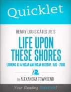 QUICKLET ON HENRY LOUIS GATES JR.'S LIFE UPON THESE SHORES: LOOKING AT AFRICAN AMERICAN HISTORY, 1513-2008