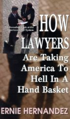HOW LAWYERS ARE TAKING AMERICA TO HELL IN A HAND BASKET