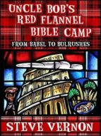 UNCLE BOB'S RED FLANNEL BIBLE CAMP - FROM BABLE TO BULRUSHES