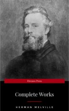 The Complete Works of Herman Melville (15 Complete Works of Herman Melville Including Moby Dick, Omoo, The Confidence-Man, The Piazza Tales, I and My Chimney, Redburn, Israel Potter, And More) (ebook)