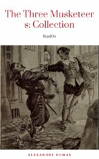 THE THREE MUSKETEERS - Complete Collection: The Three Musketeers, Twenty Years After, The Vicomte of Bragelonne, Ten Years Later, Louise da la Valliere & The Man in the Iron Mask: Adventure Classics (ebook)
