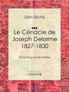 Le Cénacle de Joseph Delorme : 1827-1830 (ebook)