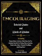ENCOURAGING: SELECTED QUOTES AND WORDS OF WISDOM
