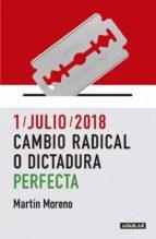 1/julio/2018. Cambio radical o dictadura perfecta (ebook)