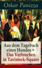 AUS DEM TAGEBUCH EINES HUNDES +  DAS VERBRECHEN IN TAVISTOCK-SQUARE (VOLLSTÄNDIGE AUSGABE)