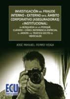 Investigación del fraude interno y externo en el ámbito corporativo (aseguradoras) e institucional: en búsqueda de los porqué, cuándo y cómo