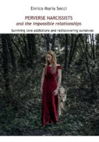Perverse Narcissists and the Impossible Relationships - Surviving love addictions and rediscovering ourselves (ebook)